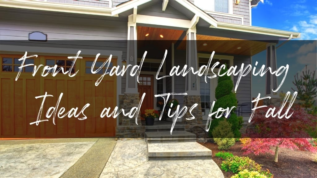 Front Yard Landscaping Ideas and Tips for Fall